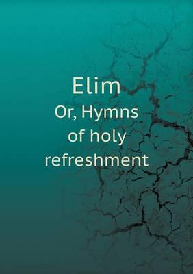 Elim Or, Hymns of Holy Refreshment