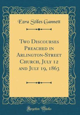 Two Discourses Preached in Arlington-Street Church, July 12 and July 19, 1863 (Classic Reprint)