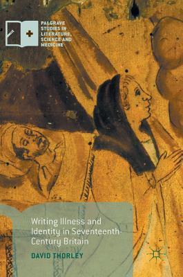 Writing Illness and Identity in Seventeenth-century Britain