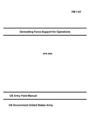 Fm 1-01 - Generating Force Support for Operations April 2008 US Army Field Manual