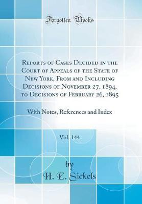 Reports of Cases Decided in the Court of Appeals of the State of New York, From and Including Decisions of November 27, 1894, to Decisions of February ... Notes, References and Index (Classic Reprint)