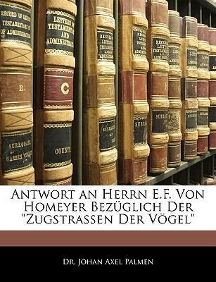 """Antwort an Herrn E.F. Von Homeyer Bezüglich Der """"Zugstrassen Der Vögel"""""""