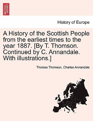A History of the Scottish People from the earliest times to the year 1887. [By T. Thomson. Continued by C. Annandale. With illustrations.]