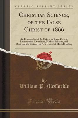 Christian Science, or the False Christ of 1866