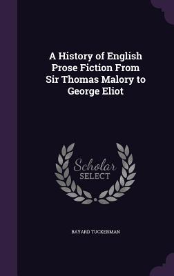 A History of English Prose Fiction from Sir Thomas Malory to George Eliot