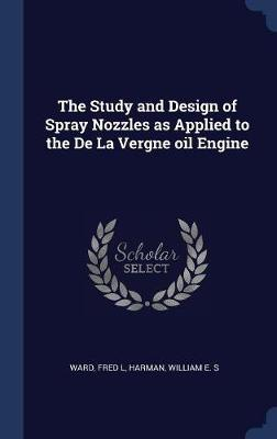 The Study and Design of Spray Nozzles as Applied to the de la Vergne Oil Engine