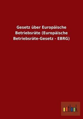 Gesetz über Europäische Betriebsräte (Europäische Betriebsräte-Gesetz - EBRG)