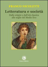 Letteratura e società. Dalle origini e dall'età classica alle soglie del Medio Evo