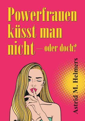 Powerfrauen küsst man nicht