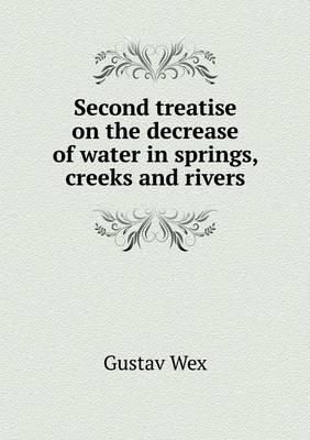Second Treatise on the Decrease of Water in Springs, Creeks and Rivers