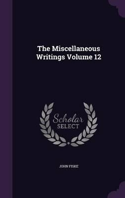 The Miscellaneous Writings Volume 12