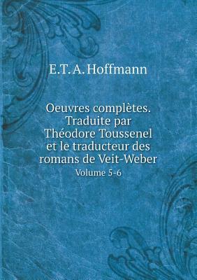 Oeuvres Completes. Traduite Par Theodore Toussenel Et Le Traducteur Des Romans de Veit-Weber Volume 5-6