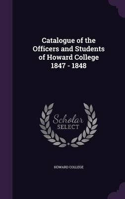 Catalogue of the Officers and Students of Howard College 1847 - 1848