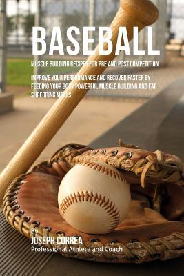 Muscle Building Recipes for Pre and Post Competition for Baseball