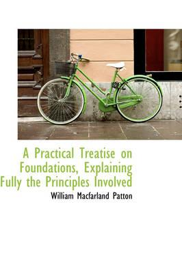 A Practical Treatise on Foundations, Explaining Fully the Principles Involved