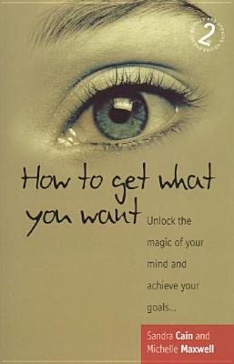 How To Get What You Want 2nd Ed