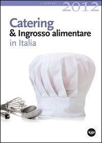 Catering & ingrosso alimentare in Italia 2012