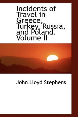Incidents of Travel in Greece, Turkey, Russia, and Poland. Volume II