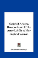 Vanished Arizona, Recollections of the Army Life by a New Envanished Arizona, Recollections of the Army Life by a New England Woman Gland Woman