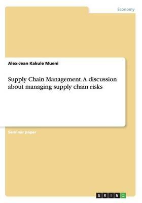 Supply Chain Management. A discussion about managing supply chain risks
