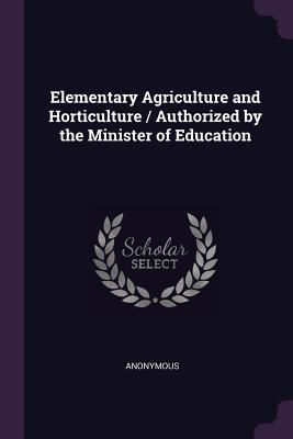 Elementary Agriculture and Horticulture / Authorized by the Minister of Education
