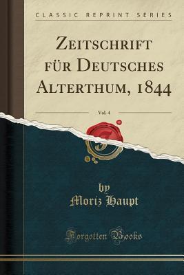 Zeitschrift für Deutsches Alterthum, 1844, Vol. 4 (Classic Reprint)