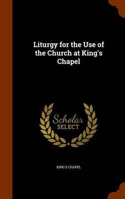 Liturgy for the Use of the Church at King's Chapel