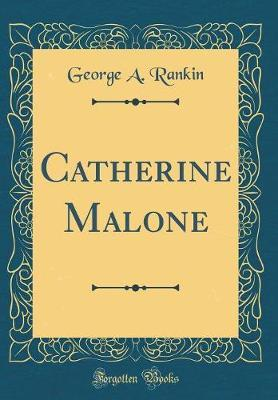 Catherine Malone (Classic Reprint)