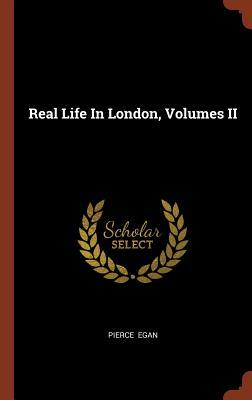 Real Life in London, Volumes II