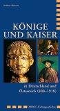 Koenige und Kaiser in Deutschland und Oesterreich