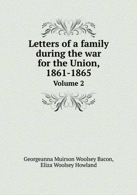 Letters of a Family During the War for the Union, 1861-1865 Volume 2