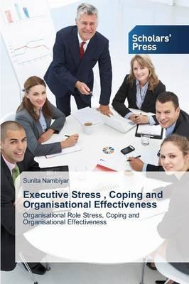 Executive Stress , Coping and Organisational Effectiveness