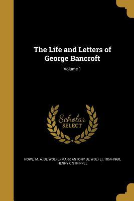 LIFE & LETTERS OF GEORGE BANCR