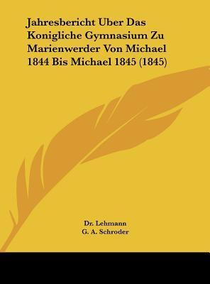 Jahresbericht Uber Das Konigliche Gymnasium Zu Marienwerder Von Michael 1844 Bis Michael 1845 (1845)