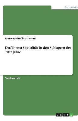 Das Thema Sexualität in den Schlagern der 70er Jahre