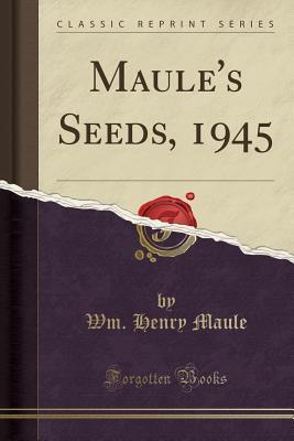 Maule's Seeds, 1945 (Classic Reprint)