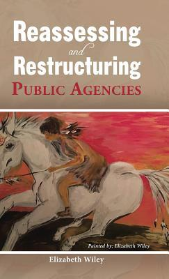 Reassessing and Restructuring Public Agencies