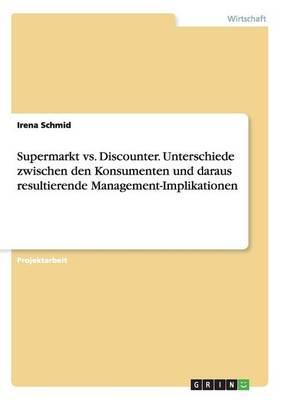 Supermarkt vs. Discounter. Unterschiede zwischen den Konsumenten und daraus resultierende Management-Implikationen
