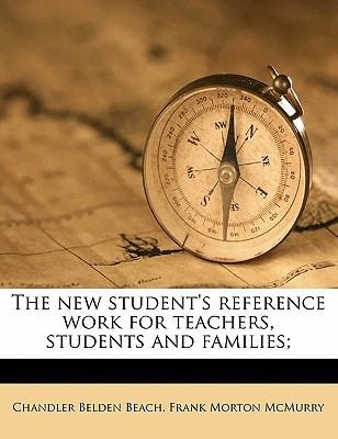 The New Student's Reference Work for Teachers, Students and Families;