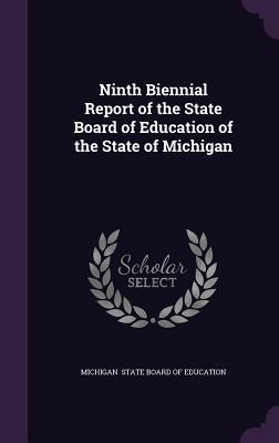 Ninth Biennial Report of the State Board of Education of the State of Michigan