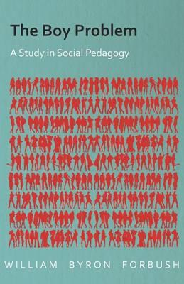 The Boy Problem - A Study in Social Pedagogy