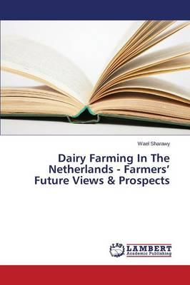 Dairy Farming In The Netherlands - Farmers' Future Views & Prospects