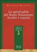 La spiritualità nel Nuovo Testamento. Ascolto e sequela