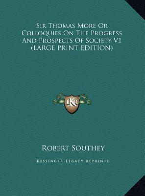 Sir Thomas More Or Colloquies On The Progress And Prospects Of Society V1 (LARGE PRINT EDITION)