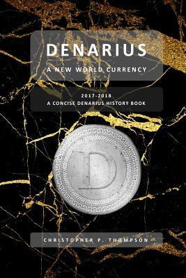 Denarius - A New World Currency (A Concise Denarius History Book)