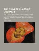 The Chinese Classics Volume 1; With a Translation, Critical and Exegetical Notes, Prolegomena, and Copious Indexes. Confucian Analects, the Great Learning, and the Doctrine of the Mean
