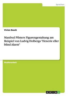 """Manfred Pfisters Figurengestaltung  am Beispiel von Ludvig Holbergs """"Hexerie eller blind Alarm"""""""