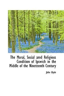 The Moral, Social Amd Religious Condition of Ipswich in the Middle of the Nineteenth Century