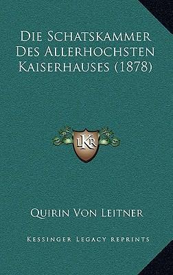 Die Schatskammer Des Allerhochsten Kaiserhauses (1878)