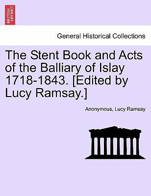 The Stent Book and Acts of the Balliary of Islay 1718-1843. [Edited by Lucy Ramsay.]